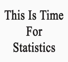 This Is Time For Statistics  by supernova23