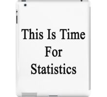 This Is Time For Statistics  iPad Case/Skin