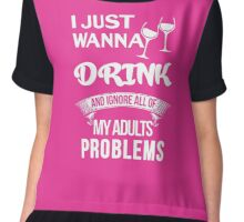 I just wanna drink and ignore all my adults problems tshirt Chiffon Top