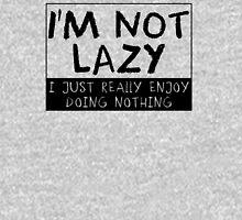 I'm Not Lazy Just Really Enjoy Doing Nothing Unisex T-Shirt