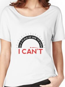 One A Scale of One To Even, I Can't T-shirts Women's Relaxed Fit T-Shirt
