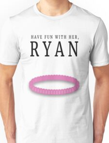 Have fun with her, Ryan (Bracelet) T-Shirt