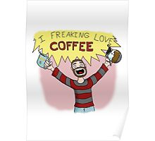 I Freaking Love Coffee Poster