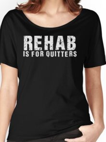 Rehab Is For Quitters  Women's Relaxed Fit T-Shirt