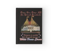 The Grand Spectacle - the White House Circus....The Race for the US White House 2016 Hardcover Journal