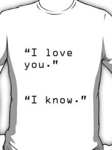 """I Love You"" ""I Know"" T-Shirt"