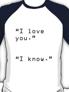 """I Love You"" ""I Know"" T-Shirt"