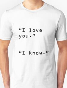 """I Love You"" ""I Know"" Unisex T-Shirt"