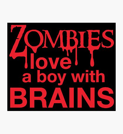 Zombies love a Boy with BRAINS! Photographic Print