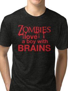Zombies love a Boy with BRAINS! Tri-blend T-Shirt