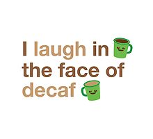 I laugh in the face of decaf by jazzydevil