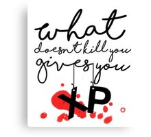 GAMER - What doesn't kill you gives up XP Canvas Print