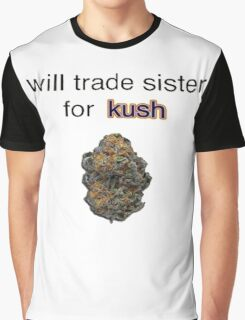 will trade sister for kush  Graphic T-Shirt