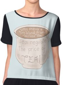 """Why should a tiny island from across the sea regulate the price of tea!"" Chiffon Top"
