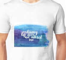 Ordinary life does not interest me T-Shirt