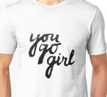 You go girl! Unisex T-Shirt