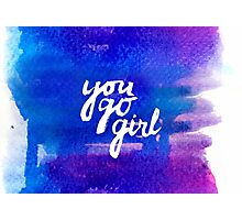 You go girl - hand lettering Photographic Print