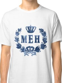 Le Royal Meh Classic T-Shirt