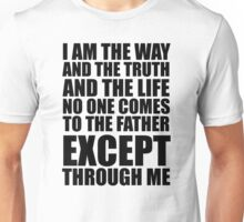 I am the way and the truth and the life - John 14:6 Unisex T-Shirt