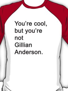 You're Not Gillian Anderson T-Shirt