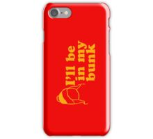 I'll be in my bunk iPhone Case/Skin