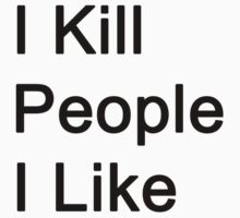 I Kill People I Like by danadumaurier
