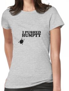 I Pushed Humpty Funny Quote Womens Fitted T-Shirt