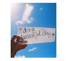 It's A Beautiful Day Photographic Print