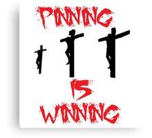 pinning is winning Canvas Print