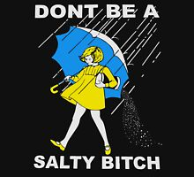 Dont be a salty bitch Unisex T-Shirt