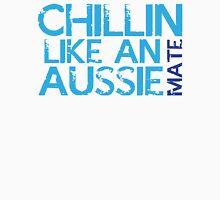 Chillin like and AUSSIE MATE (Australian) Unisex T-Shirt