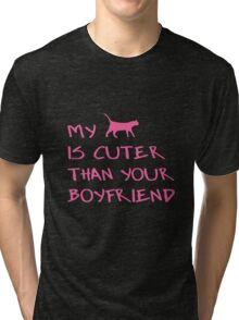 MY CAT IS CUTER THAN YOUR BOYFRIEND Tri-blend T-Shirt