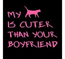 MY CAT IS CUTER THAN YOUR BOYFRIEND Photographic Print