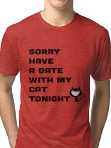 SORRY HAVE A DATE WITH MY CAT TONIGHT Tri-blend T-Shirt