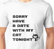 SORRY HAVE A DATE WITH MY CAT TONIGHT Unisex T-Shirt