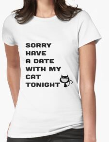 SORRY HAVE A DATE WITH MY CAT TONIGHT Womens Fitted T-Shirt