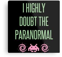 I Highly Doubt The Paranormal Metal Print