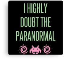 I Highly Doubt The Paranormal Canvas Print