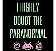 I Highly Doubt The Paranormal Photographic Print