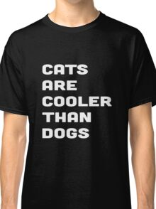 CATS ARE COOLER THAN DOGS Classic T-Shirt