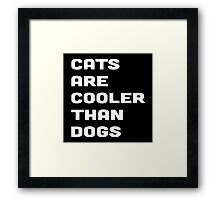 CATS ARE COOLER THAN DOGS Framed Print