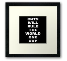 CATS WILL RULE THE WORLD ONE DAY Framed Print