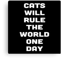 CATS WILL RULE THE WORLD ONE DAY Canvas Print