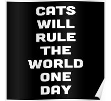 CATS WILL RULE THE WORLD ONE DAY Poster