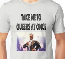 Take me to Queens at once Unisex T-Shirt