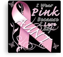 I Wear Pink Because I Love My Aunt Canvas Print