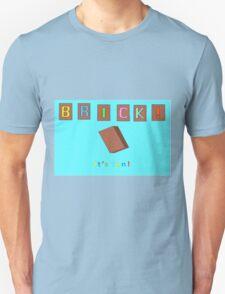 Brick! It's Fun. Unisex T-Shirt