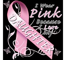 I Wear Pink Because I Love My Daughter Photographic Print