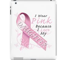 I Wear Pink Because I Love My Daughter iPad Case/Skin