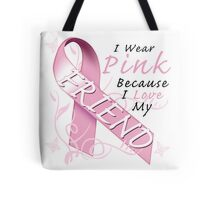 I Wear Pink Because I Love My Friend Tote Bag